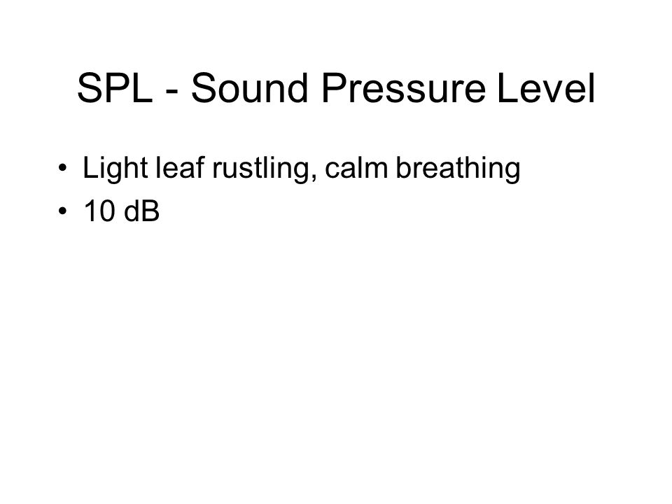 SPL - Sound Pressure Level Light leaf rustling, calm breathing 10 dB