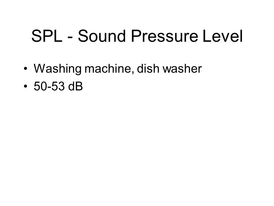 SPL - Sound Pressure Level Washing machine, dish washer 50-53 dB