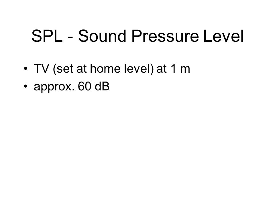 SPL - Sound Pressure Level TV (set at home level) at 1 m approx. 60 dB
