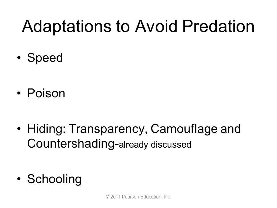 © 2011 Pearson Education, Inc. Adaptations to Avoid Predation Speed Poison Hiding: Transparency, Camouflage and Countershading- already discussed Scho
