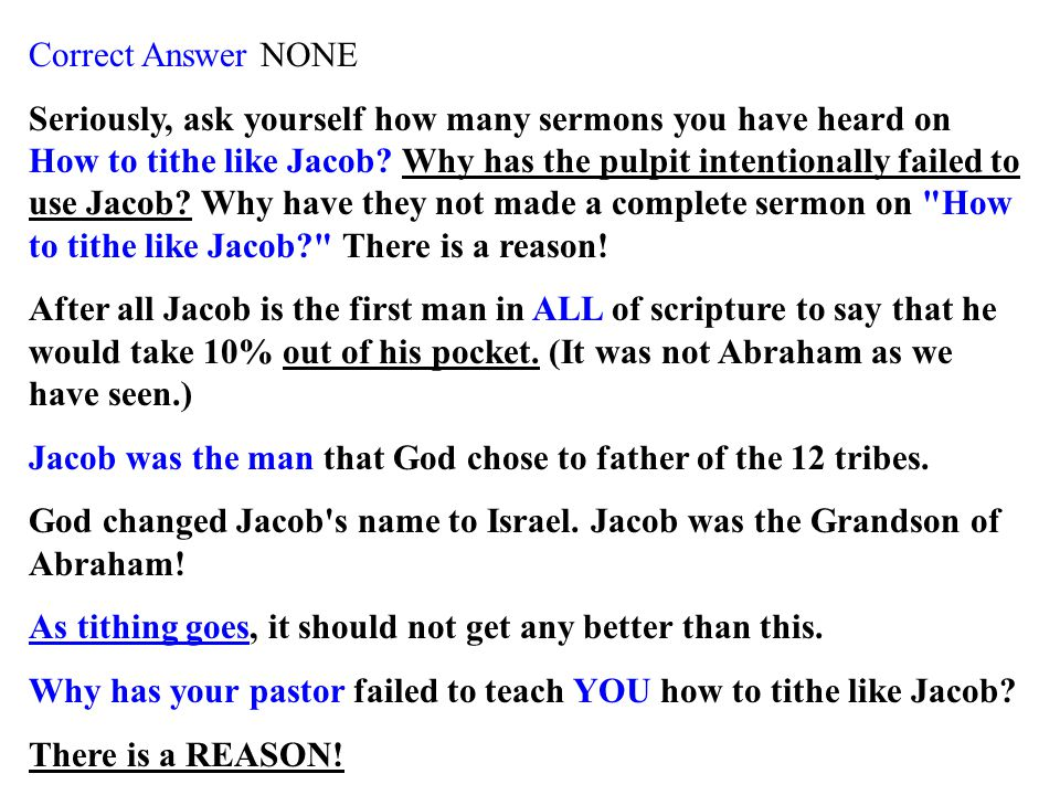 Correct Answer NONE Seriously, ask yourself how many sermons you have heard on How to tithe like Jacob.