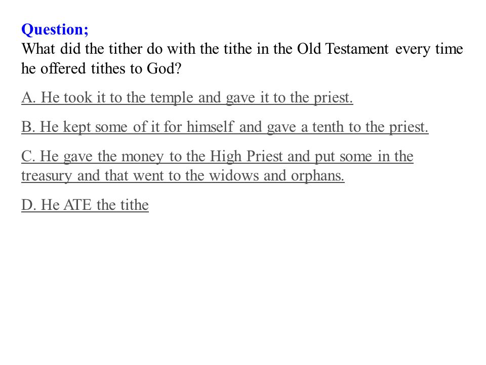 Question; What did the tither do with the tithe in the Old Testament every time he offered tithes to God.