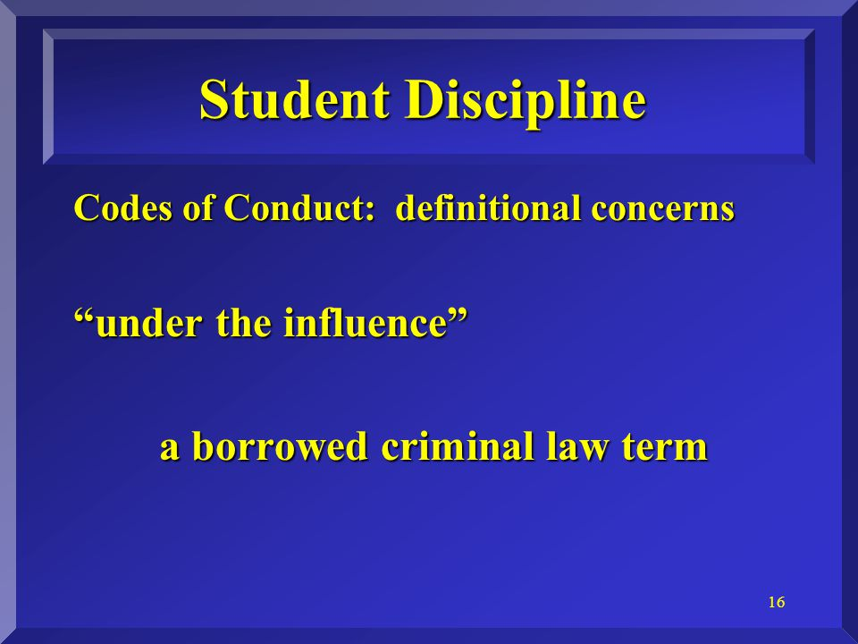 16 Student Discipline Codes of Conduct: definitional concerns under the influence a borrowed criminal law term