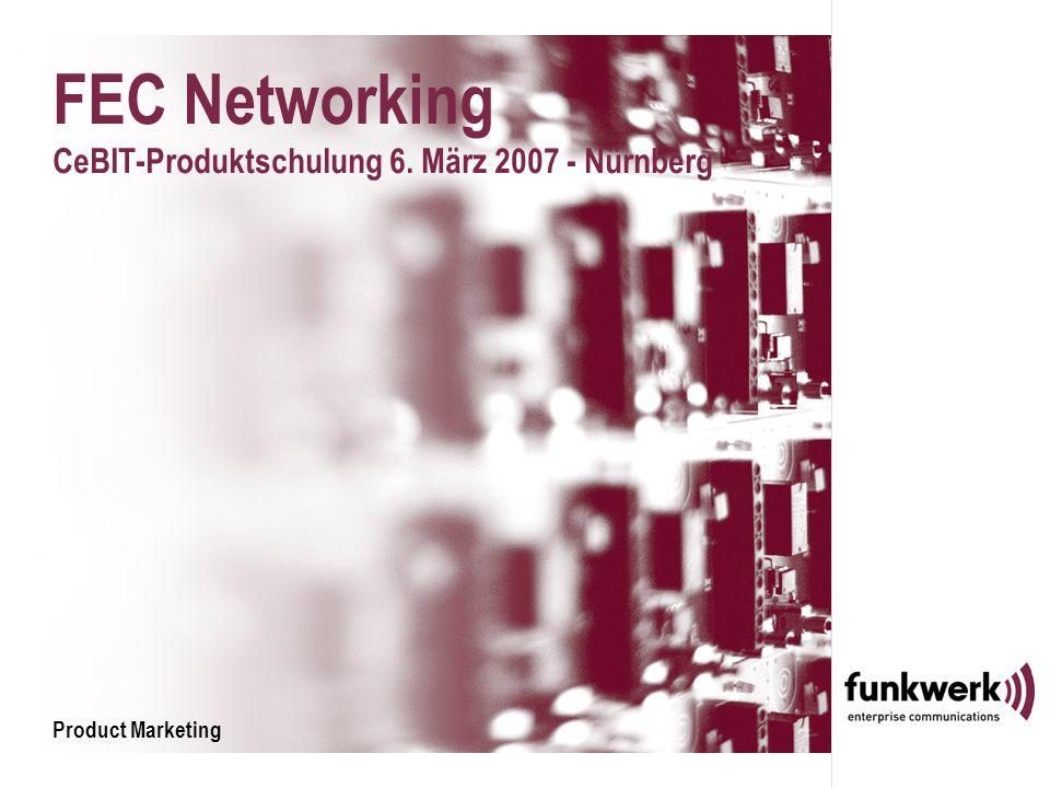 FEC Networking CeBIT-Produktschulung 6. März 2007 - Nürnberg Product Marketing