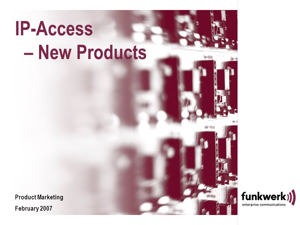 IP-Access – New Products Product Marketing February 2007