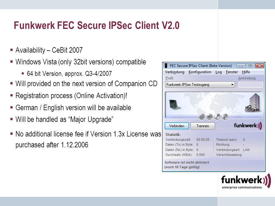Funkwerk FEC Secure IPSec Client V2.0  Availability – CeBit 2007  Windows Vista (only 32bit versions) compatible  64 bit Version, approx.