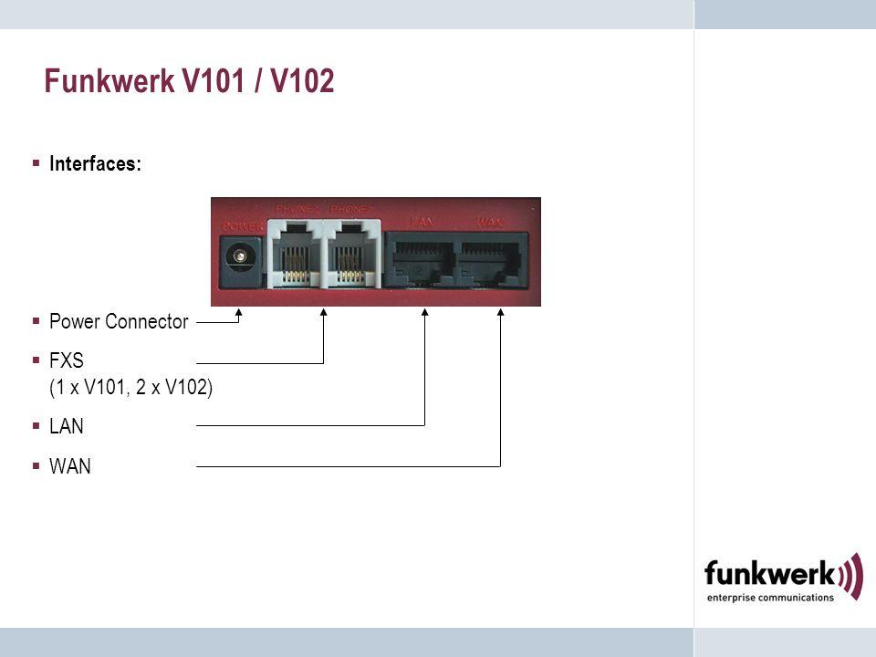 Funkwerk V101 / V102  Interfaces:  Power Connector  FXS (1 x V101, 2 x V102)  LAN  WAN