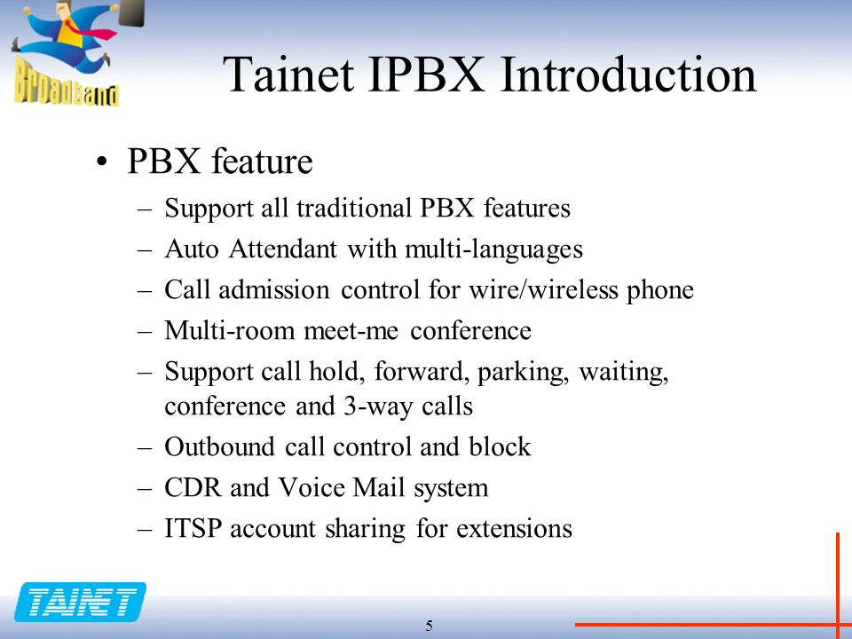 6 Tainet IPBX Introduction VoIP feature –SIP proxy and register server –Support multiple CPE devices i.e.