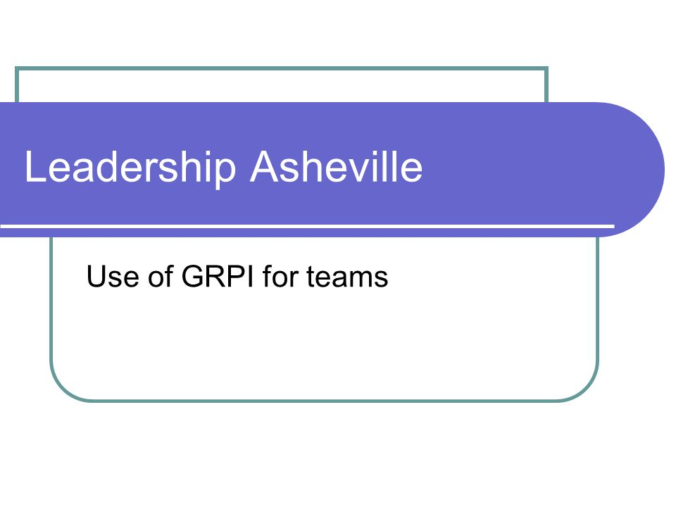 Leadership Asheville Use of GRPI for teams