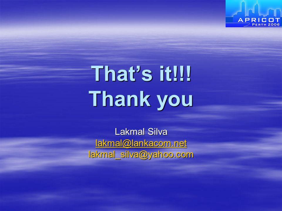 That's it!!! Thank you Lakmal Silva lakmal@lankacom.net lakmal_silva@yahoo.com