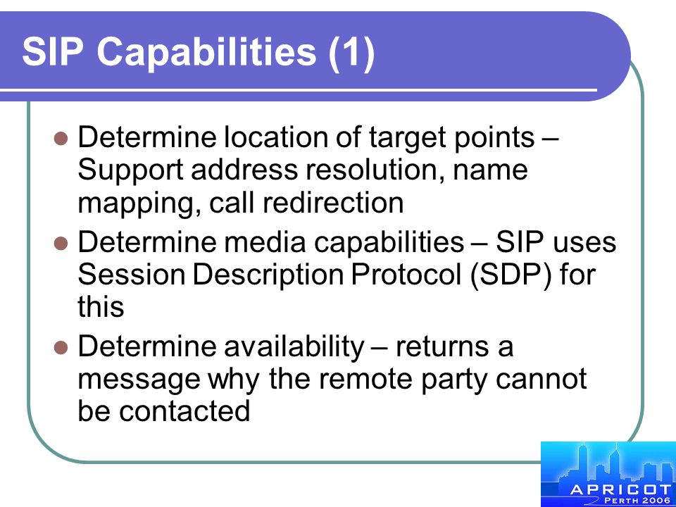 SIP Capabilities (1) Determine location of target points – Support address resolution, name mapping, call redirection Determine media capabilities – S
