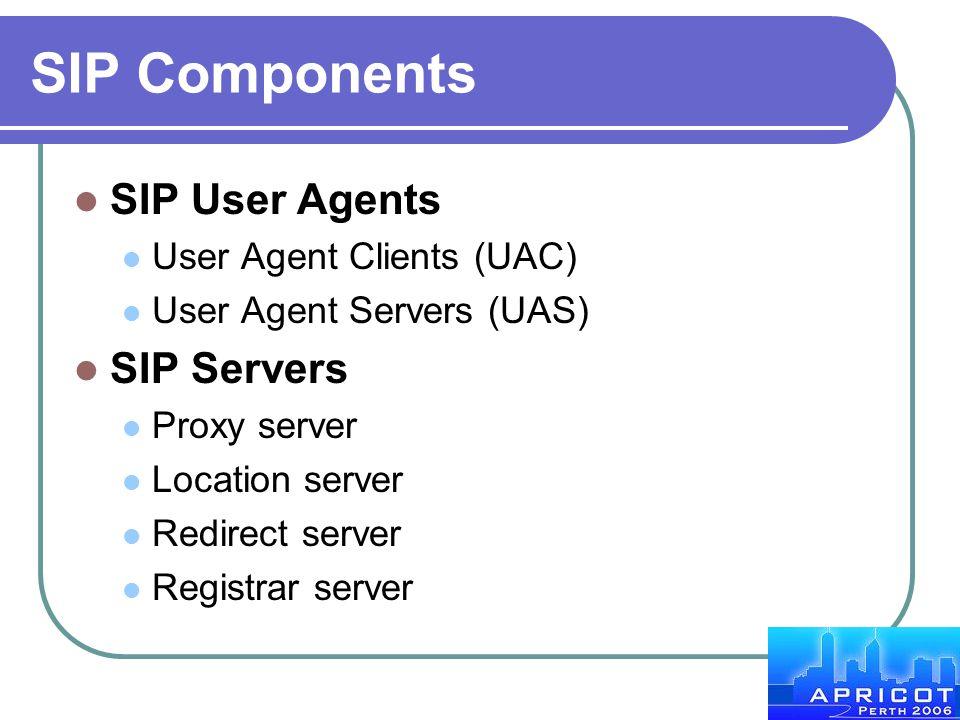 SIP Components SIP User Agents User Agent Clients (UAC) User Agent Servers (UAS) SIP Servers Proxy server Location server Redirect server Registrar se