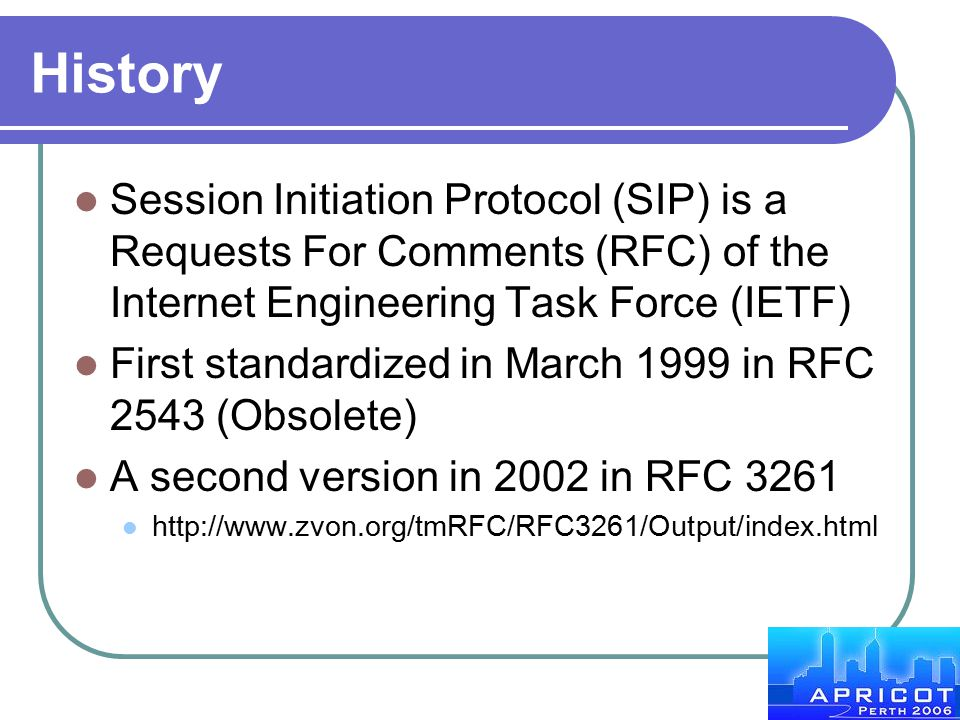 History Session Initiation Protocol (SIP) is a Requests For Comments (RFC) of the Internet Engineering Task Force (IETF) First standardized in March 1