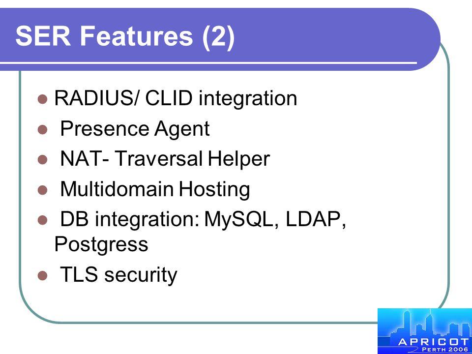 SER Features (2) RADIUS/ CLID integration Presence Agent NAT- Traversal Helper Multidomain Hosting DB integration: MySQL, LDAP, Postgress TLS security