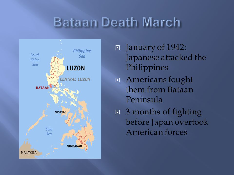  January of 1942: Japanese attacked the Philippines  Americans fought them from Bataan Peninsula  3 months of fighting before Japan overtook American forces