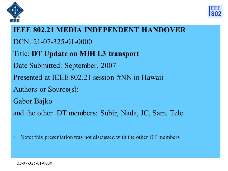 21-07-325-01-0000 IEEE 802.21 MEDIA INDEPENDENT HANDOVER DCN: 21-07-325-01-0000 Title: DT Update on MIH L3 transport Date Submitted: September, 2007 P
