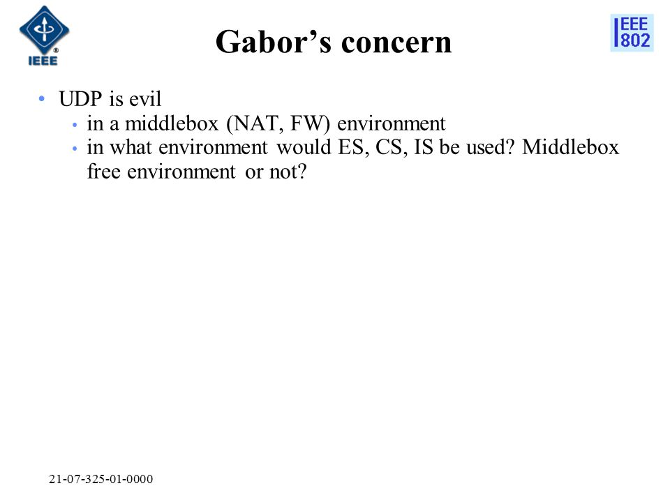 21-07-325-01-0000 Gabor's concern UDP is evil in a middlebox (NAT, FW) environment in what environment would ES, CS, IS be used? Middlebox free enviro