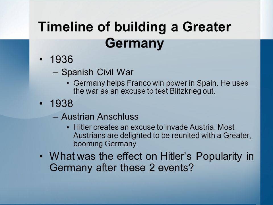 Timeline of building a Greater Germany 1938 –Sudetenland (Czechoslovakia) Hitler uses Sudeten Germans as an excuse to take the border regions of Czechoslovakia.