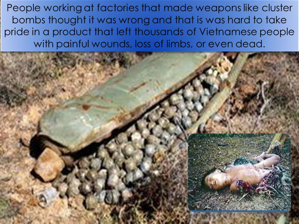 People working at factories that made weapons like cluster bombs thought it was wrong and that is was hard to take pride in a product that left thousa