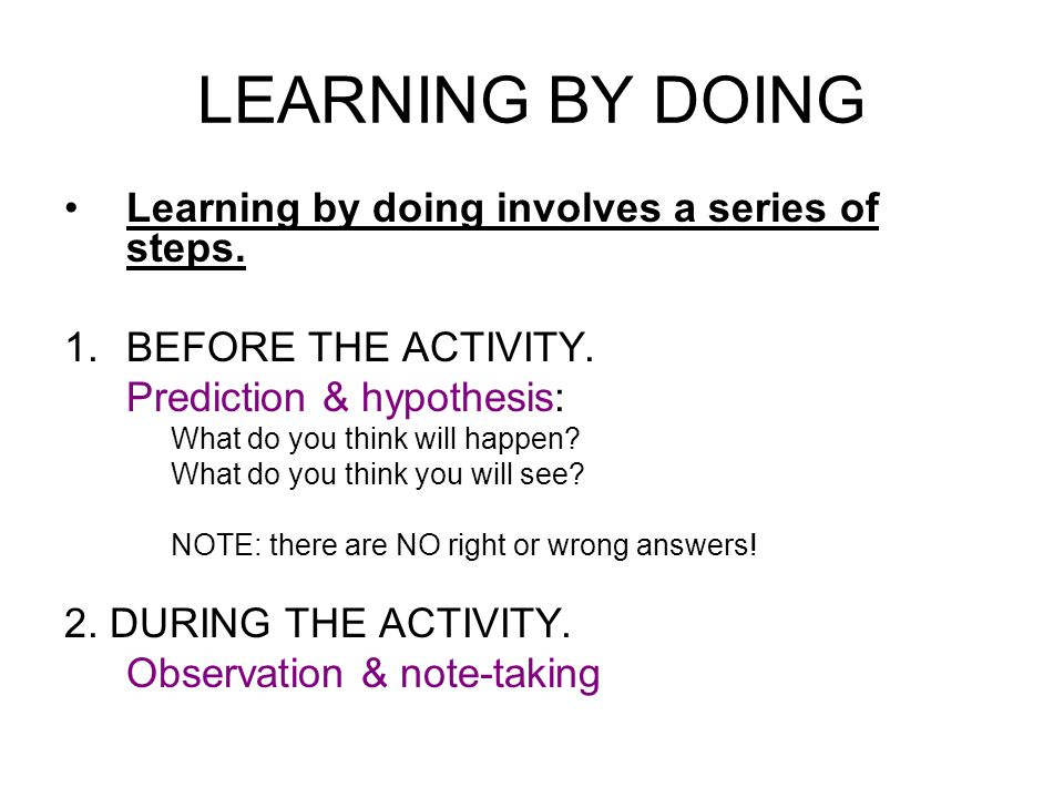 LEARNING BY DOING Learning by doing involves a series of steps.
