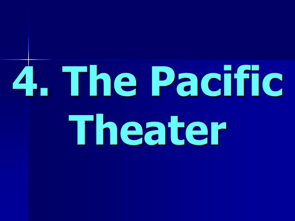 4. The Pacific Theater