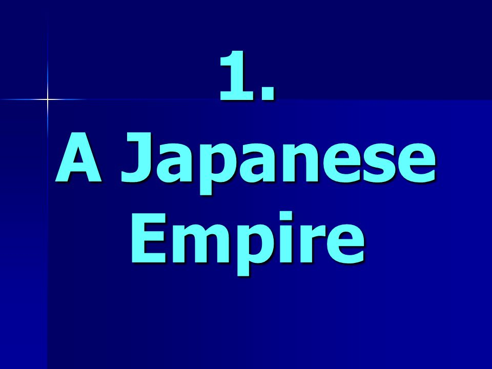 1. A Japanese Empire