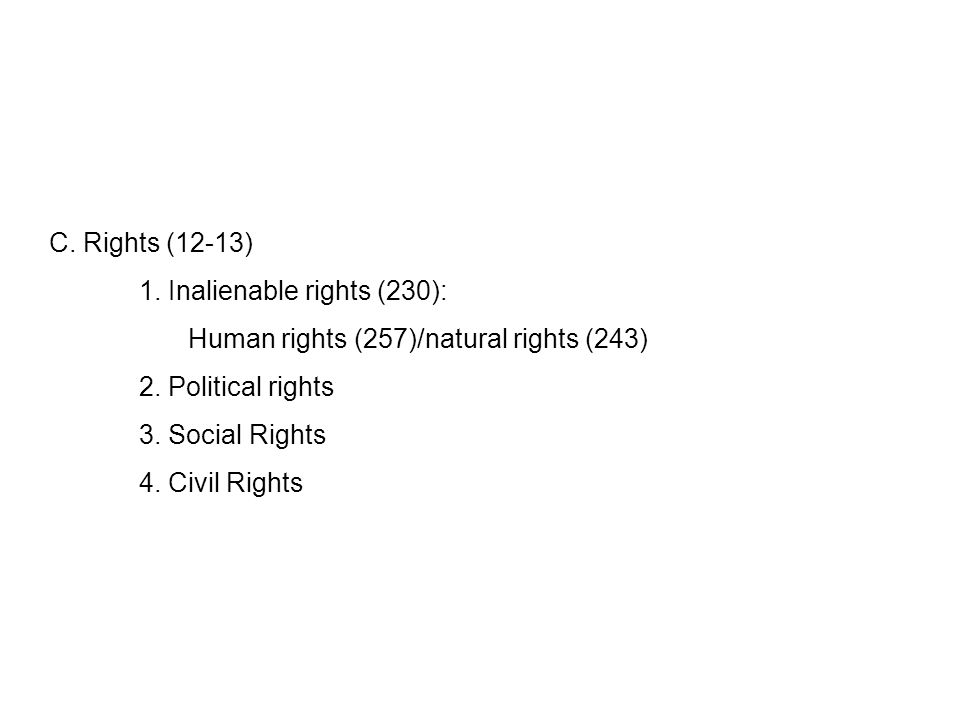 C. Rights (12-13) 1. Inalienable rights (230): Human rights (257)/natural rights (243) 2.