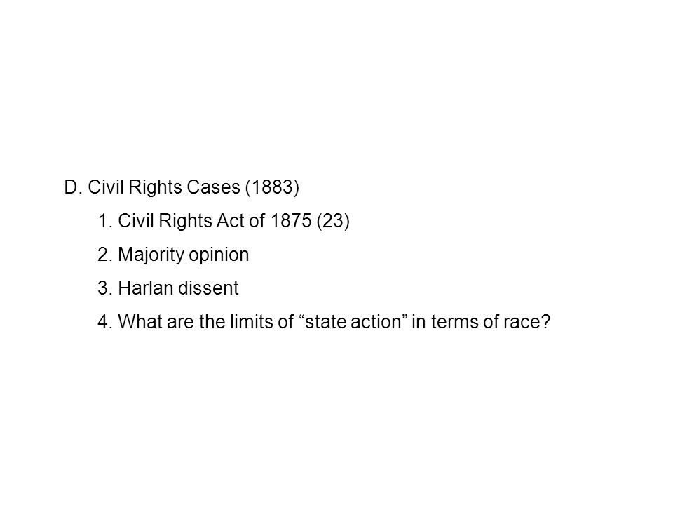 D. Civil Rights Cases (1883) 1. Civil Rights Act of 1875 (23) 2.