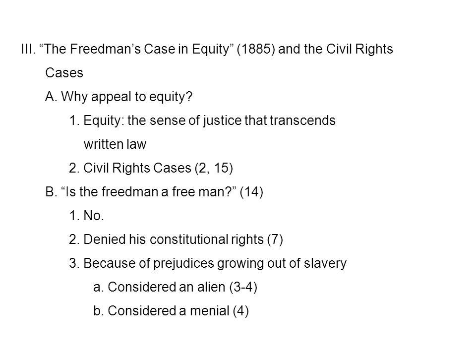 """III. """"The Freedman's Case in Equity"""" (1885) and the Civil Rights Cases A. Why appeal to equity? 1. Equity: the sense of justice that transcends writte"""