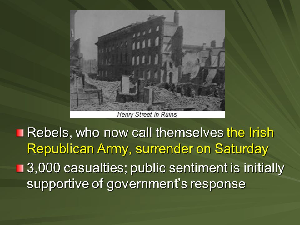 Rebels, who now call themselves the Irish Republican Army, surrender on Saturday 3,000 casualties; public sentiment is initially supportive of governm