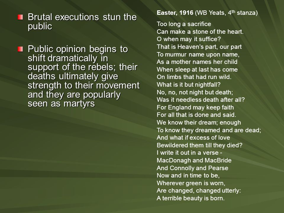 Brutal executions stun the public Public opinion begins to shift dramatically in support of the rebels; their deaths ultimately give strength to their