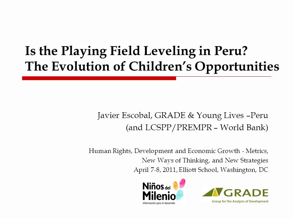 Outline o Motivation: Recent trends in Poverty and Inequality o The Human Opportunity Index o Results based on Repeated Cross-Sections LSMS o Some additional Results from a Longitudinal Sample Young Lives (Niños del Milenio) Access versus quality Multiple deprived children