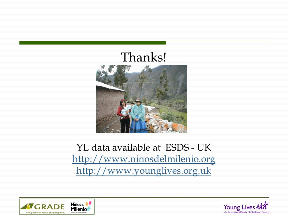 Thanks! YL data available at ESDS - UK http://www.ninosdelmilenio.org http://www.younglives.org.uk
