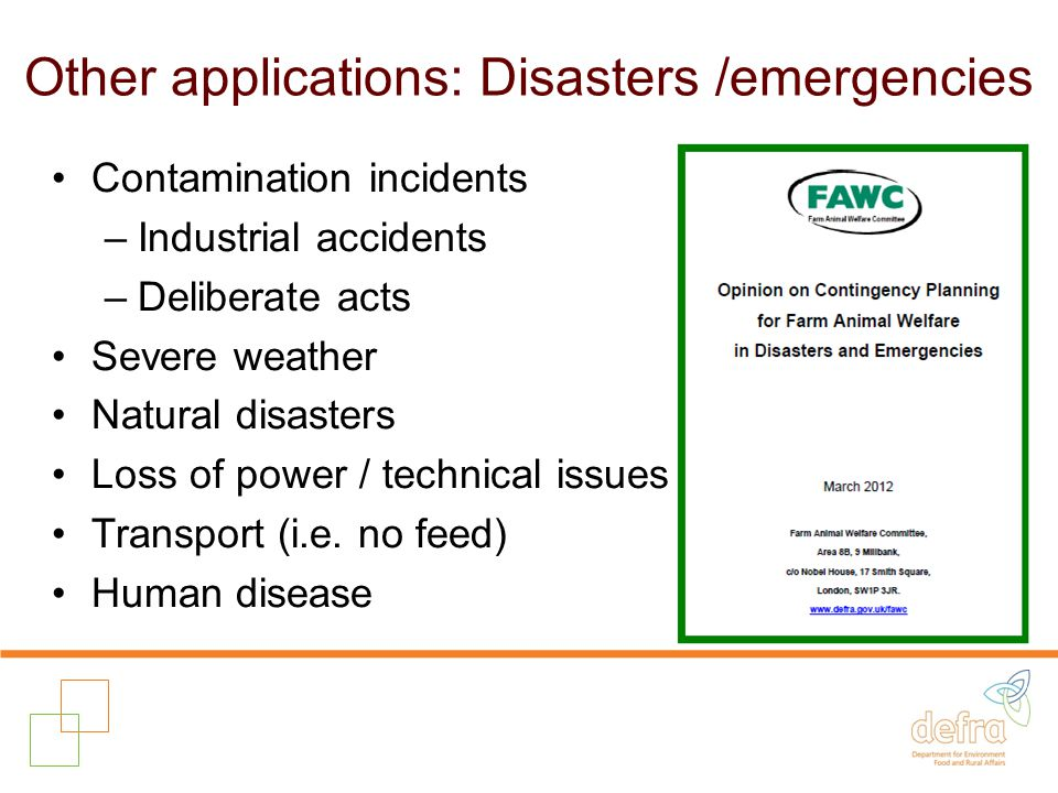 Other applications: Disasters /emergencies Contamination incidents –Industrial accidents –Deliberate acts Severe weather Natural disasters Loss of power / technical issues Transport (i.e.