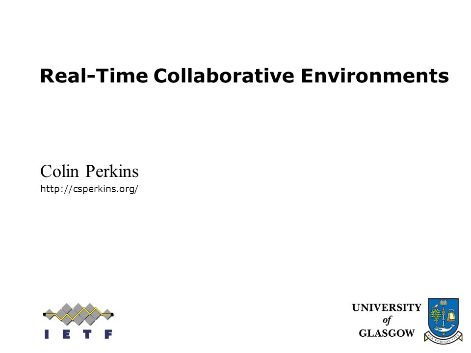 Real-Time Collaborative Environments Colin Perkins http://csperkins.org/