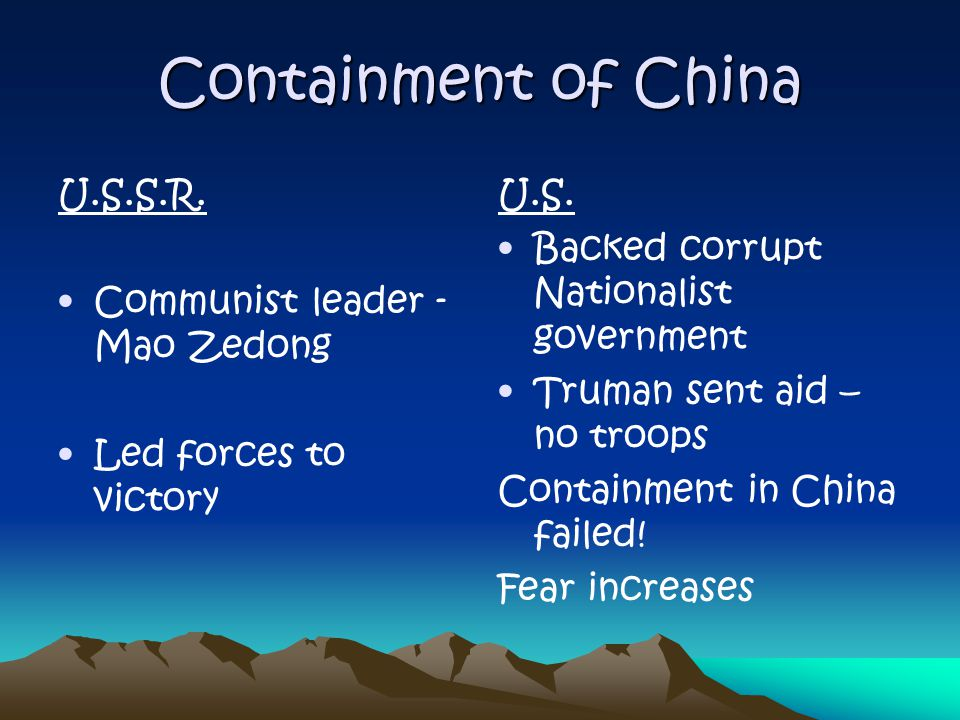 Containment of China U.S.S.R. Communist leader - Mao Zedong Led forces to victory U.S.