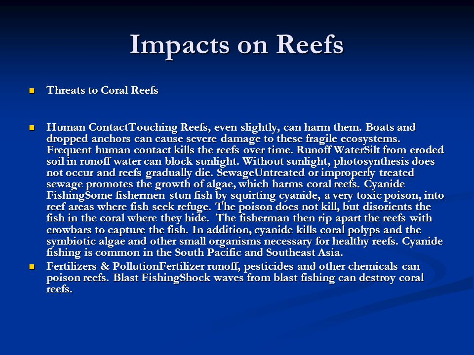 Impacts on Reefs Threats to Coral Reefs Threats to Coral Reefs Human ContactTouching Reefs, even slightly, can harm them.