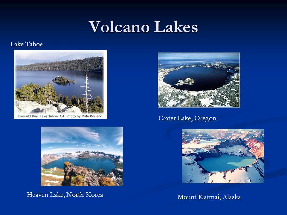 Volcano Lakes Lake Tahoe Crater Lake, Oregon Heaven Lake, North Korea Mount Katmai, Alaska