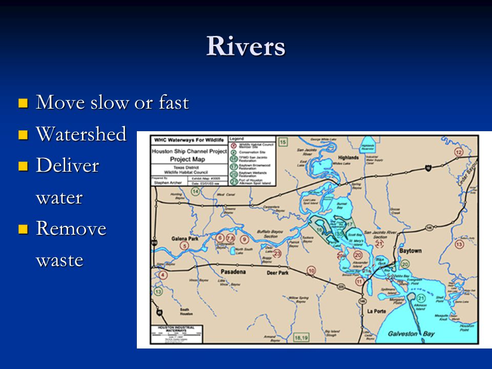 Rivers Move slow or fast Move slow or fast Watershed Watershed Deliver Deliverwater Remove Removewaste
