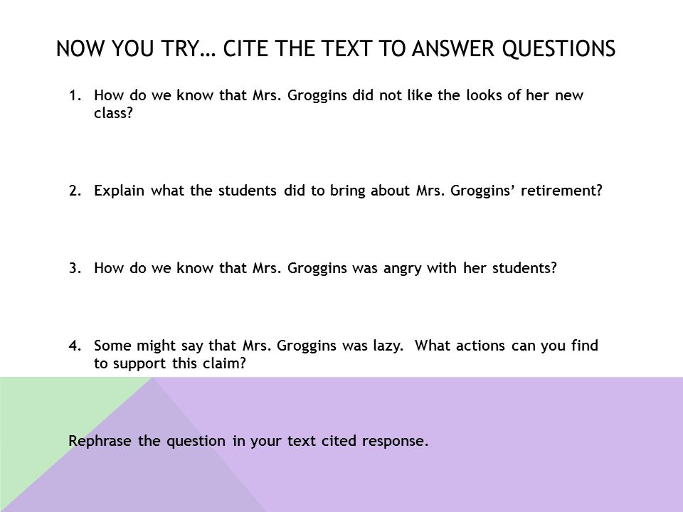 NOW YOU TRY… CITE THE TEXT TO ANSWER QUESTIONS 1.How do we know that Mrs. Groggins did not like the looks of her new class? 2.Explain what the student