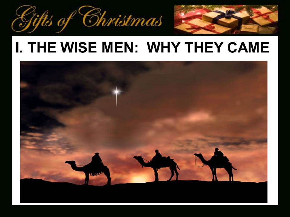 I. THE WISE MEN: WHY THEY CAME