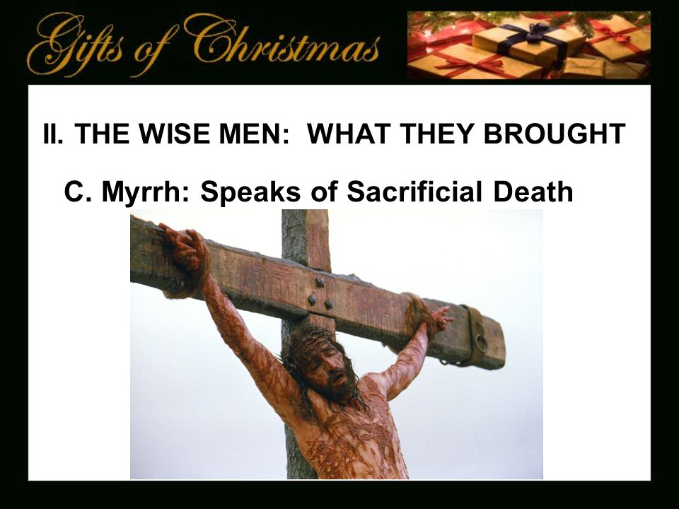 II. THE WISE MEN: WHAT THEY BROUGHT C. Myrrh: Speaks of Sacrificial Death