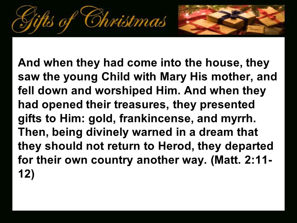 And when they had come into the house, they saw the young Child with Mary His mother, and fell down and worshiped Him.