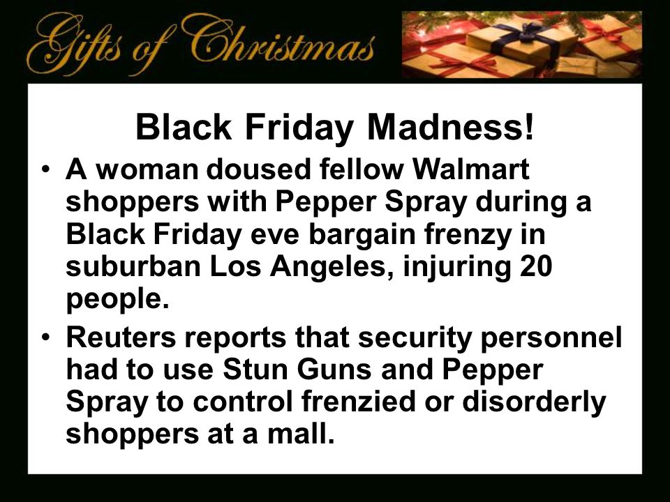 A woman doused fellow Walmart shoppers with Pepper Spray during a Black Friday eve bargain frenzy in suburban Los Angeles, injuring 20 people.
