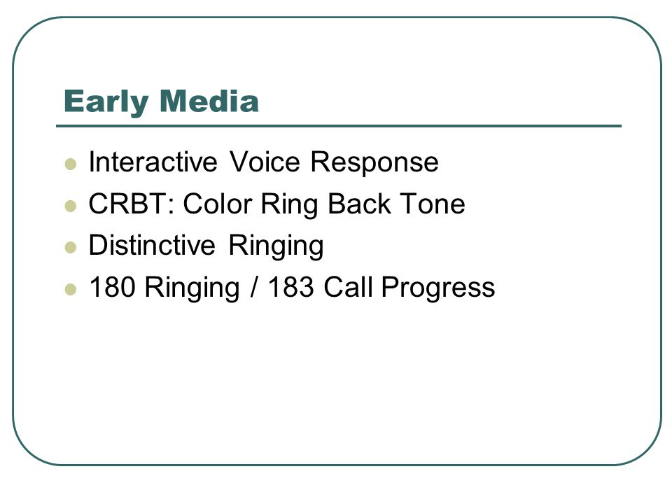 Early Media Interactive Voice Response CRBT: Color Ring Back Tone Distinctive Ringing 180 Ringing / 183 Call Progress