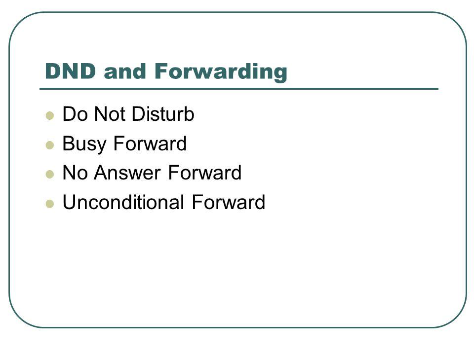 DND and Forwarding Do Not Disturb Busy Forward No Answer Forward Unconditional Forward