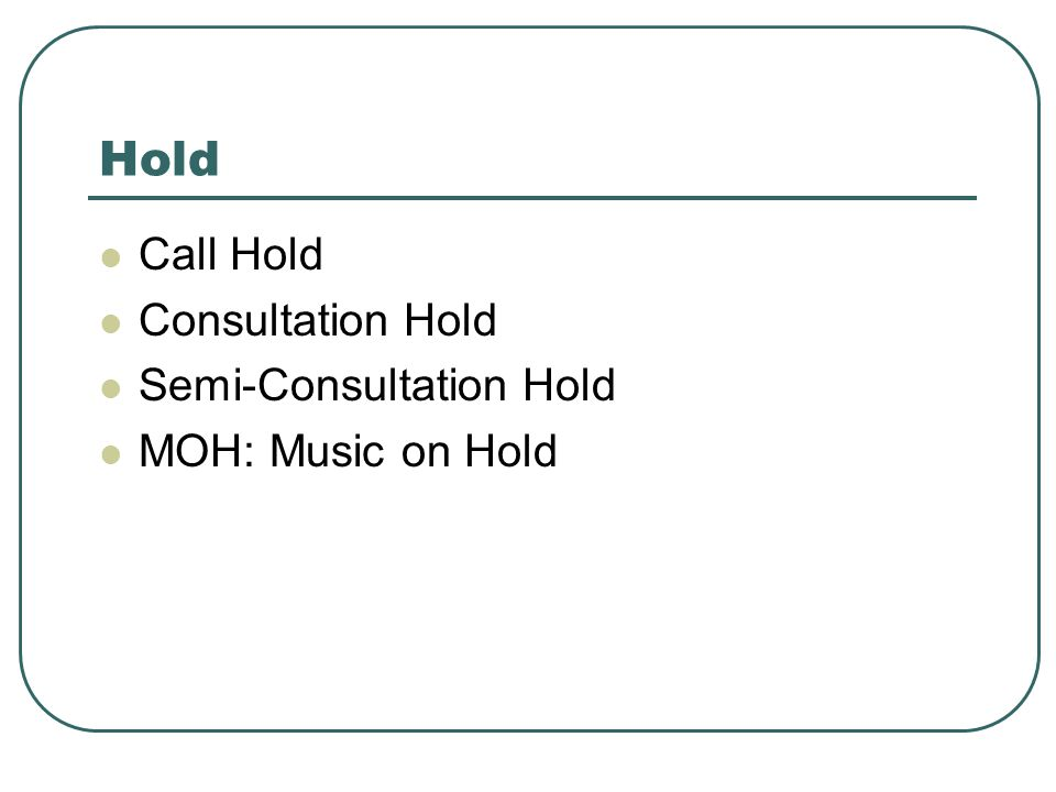 Hold Call Hold Consultation Hold Semi-Consultation Hold MOH: Music on Hold