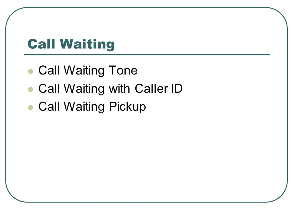 Call Waiting Call Waiting Tone Call Waiting with Caller ID Call Waiting Pickup