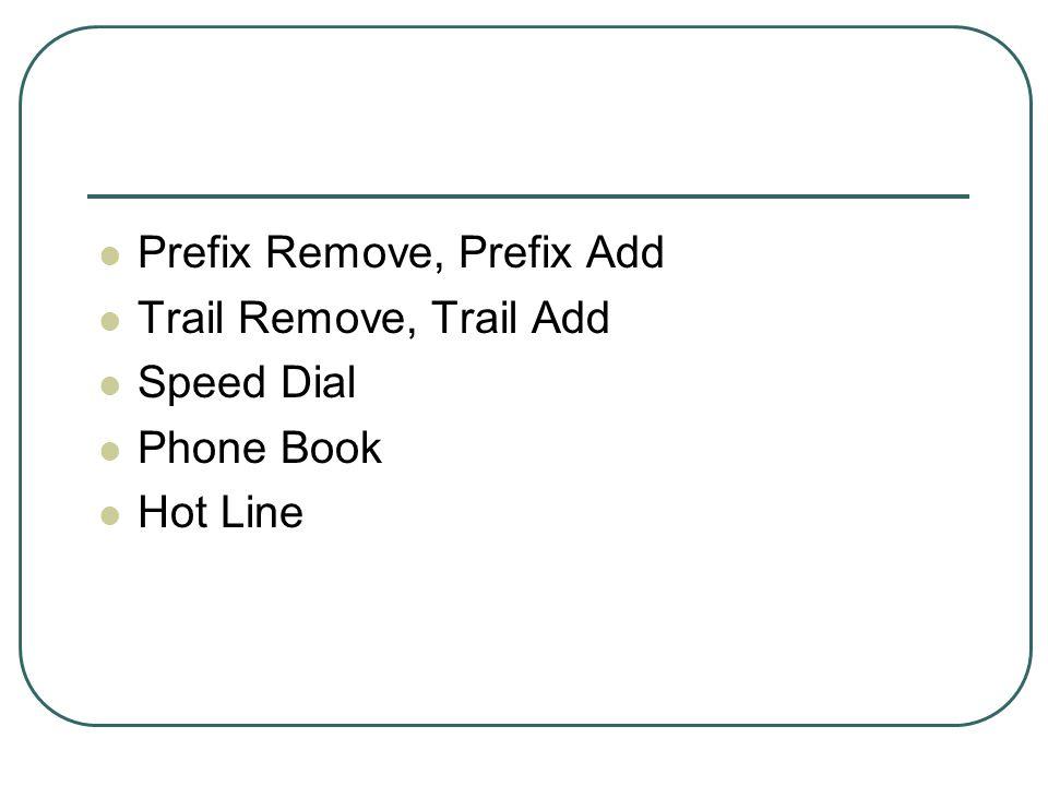 Prefix Remove, Prefix Add Trail Remove, Trail Add Speed Dial Phone Book Hot Line