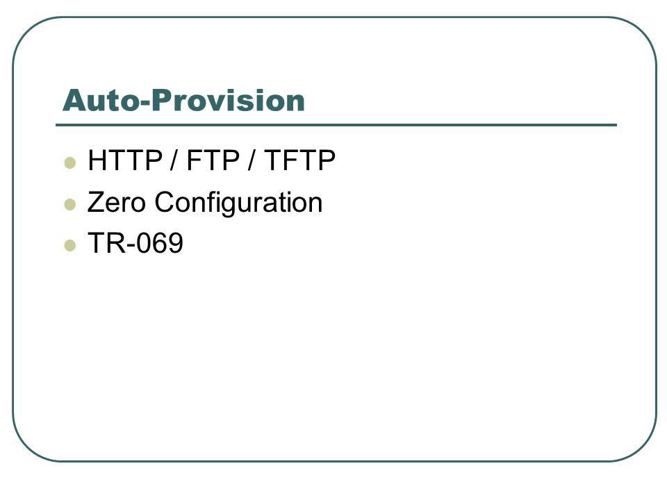 Auto-Provision HTTP / FTP / TFTP Zero Configuration TR-069